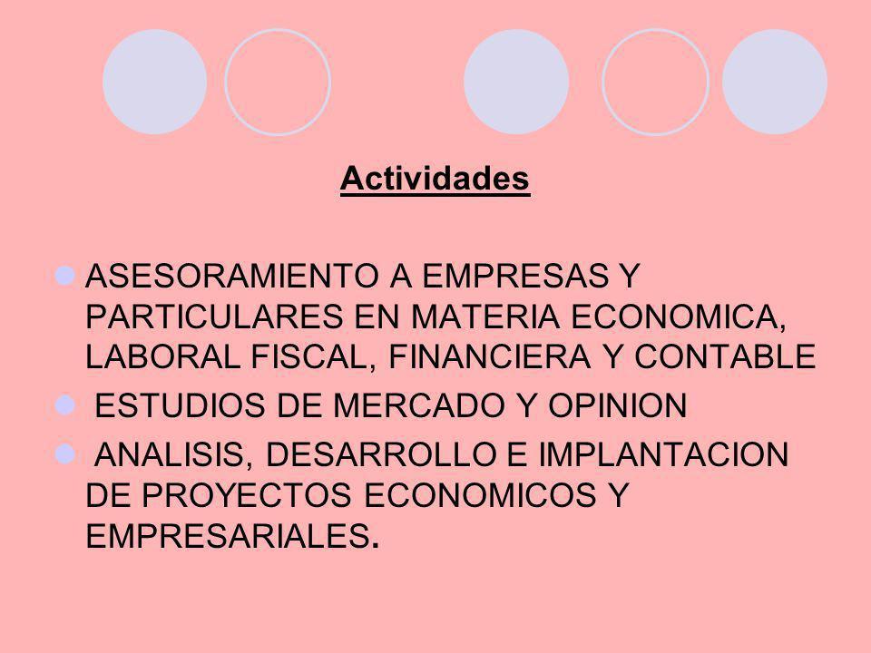 Actividades ASESORAMIENTO A EMPRESAS Y PARTICULARES EN MATERIA ECONOMICA, LABORAL FISCAL, FINANCIERA Y CONTABLE.