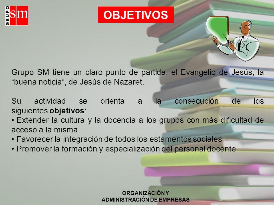 OBJETIVOS Grupo SM tiene un claro punto de partida, el Evangelio de Jesús, la buena noticia , de Jesús de Nazaret.