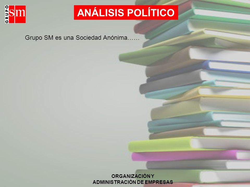 ANÁLISIS POLÍTICO Grupo SM es una Sociedad Anónima……