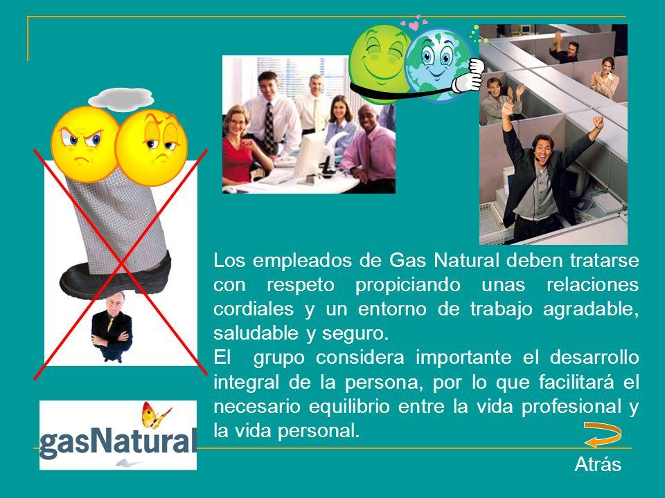 Los empleados de Gas Natural deben tratarse con respeto propiciando unas relaciones cordiales y un entorno de trabajo agradable, saludable y seguro.
