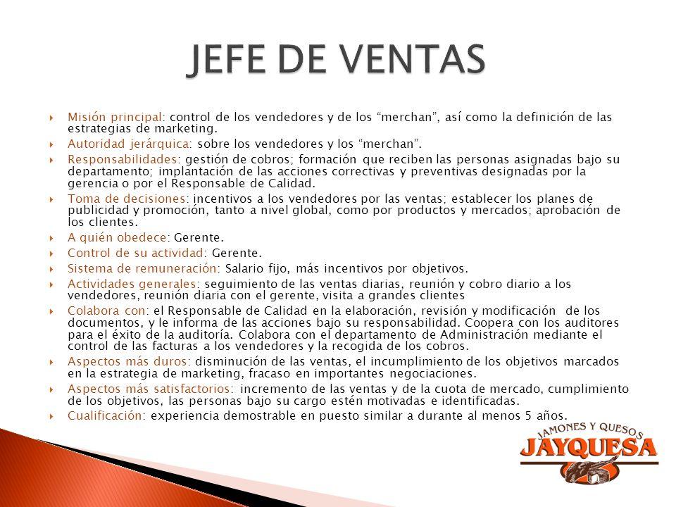 JEFE DE VENTASMisión principal: control de los vendedores y de los merchan , así como la definición de las estrategias de marketing.