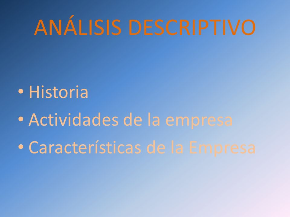 ANÁLISIS DESCRIPTIVO Historia Actividades de la empresa