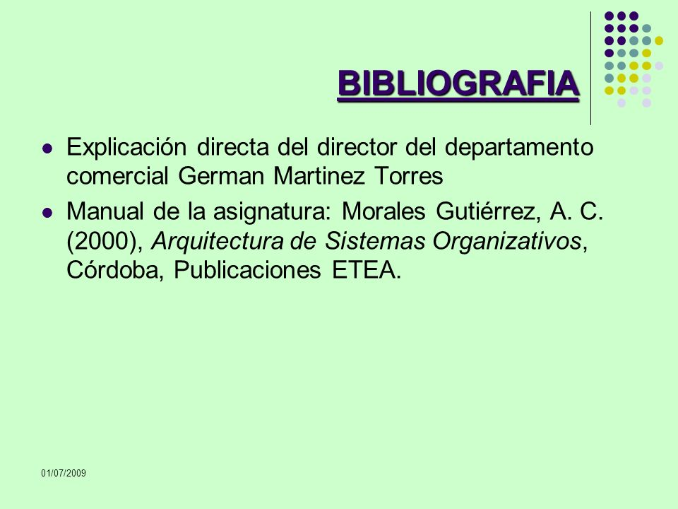 BIBLIOGRAFIA Explicación directa del director del departamento comercial German Martinez Torres.