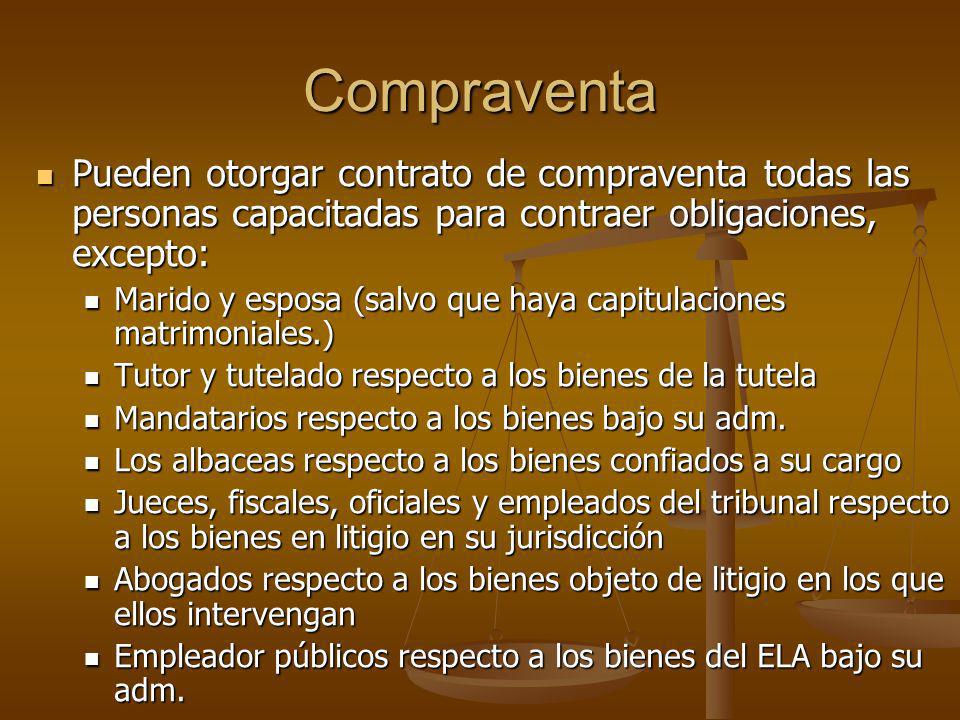 CompraventaPueden otorgar contrato de compraventa todas las personas capacitadas para contraer obligaciones, excepto:
