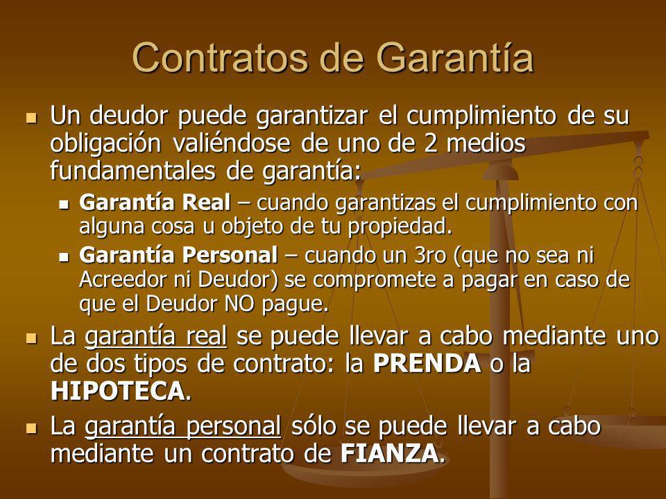 Contratos de GarantíaUn deudor puede garantizar el cumplimiento de su obligación valiéndose de uno de 2 medios fundamentales de garantía: