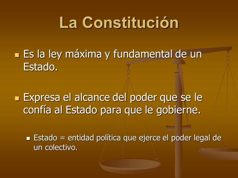 La Constitución Es la ley máxima y fundamental de un Estado.