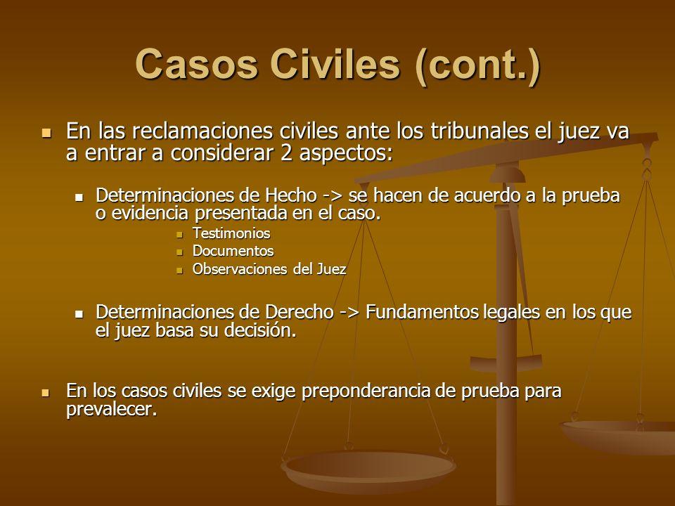 Casos Civiles (cont.) En las reclamaciones civiles ante los tribunales el juez va a entrar a considerar 2 aspectos: