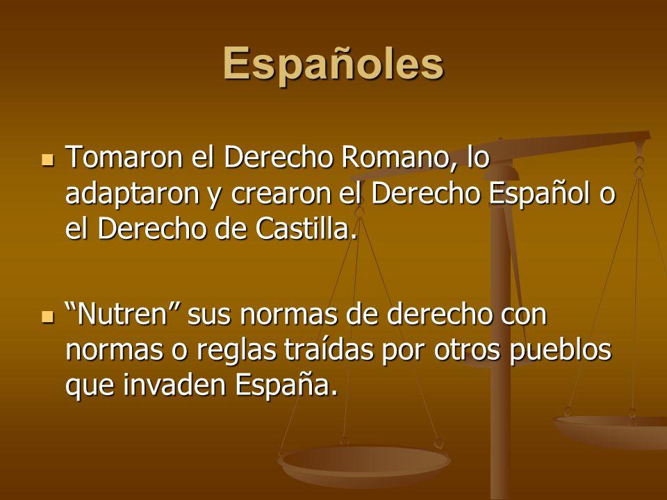 Españoles Tomaron el Derecho Romano, lo adaptaron y crearon el Derecho Español o el Derecho de Castilla.