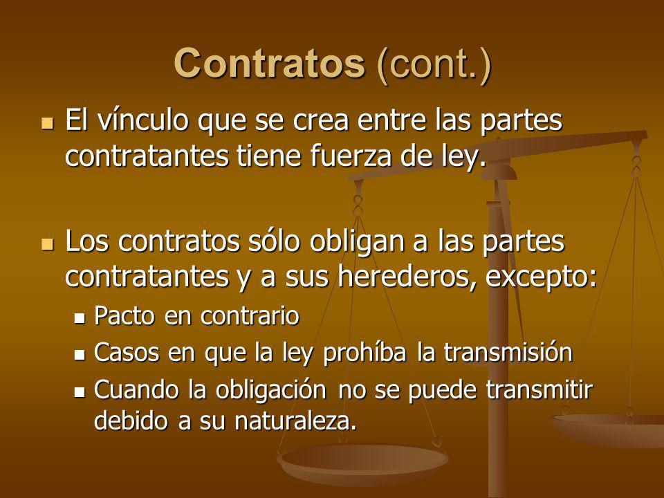 Contratos (cont.) El vínculo que se crea entre las partes contratantes tiene fuerza de ley.