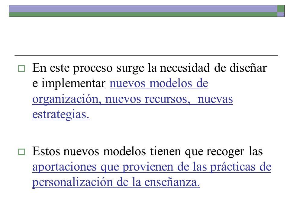 En este proceso surge la necesidad de diseñar e implementar nuevos modelos de organización, nuevos recursos, nuevas estrategias.
