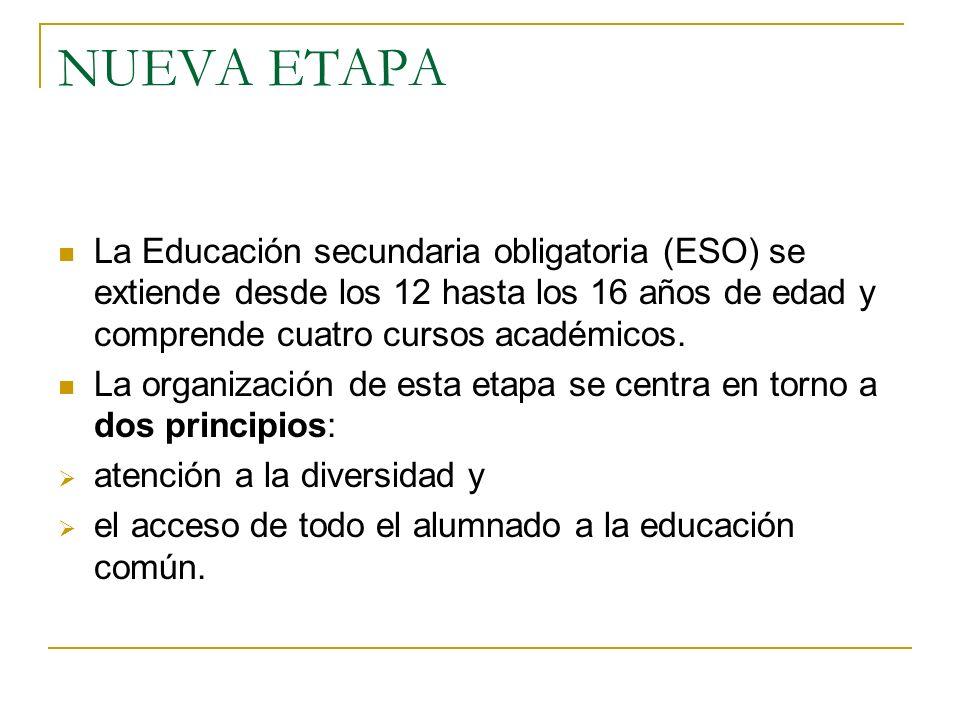 NUEVA ETAPALa Educación secundaria obligatoria (ESO) se extiende desde los 12 hasta los 16 años de edad y comprende cuatro cursos académicos.