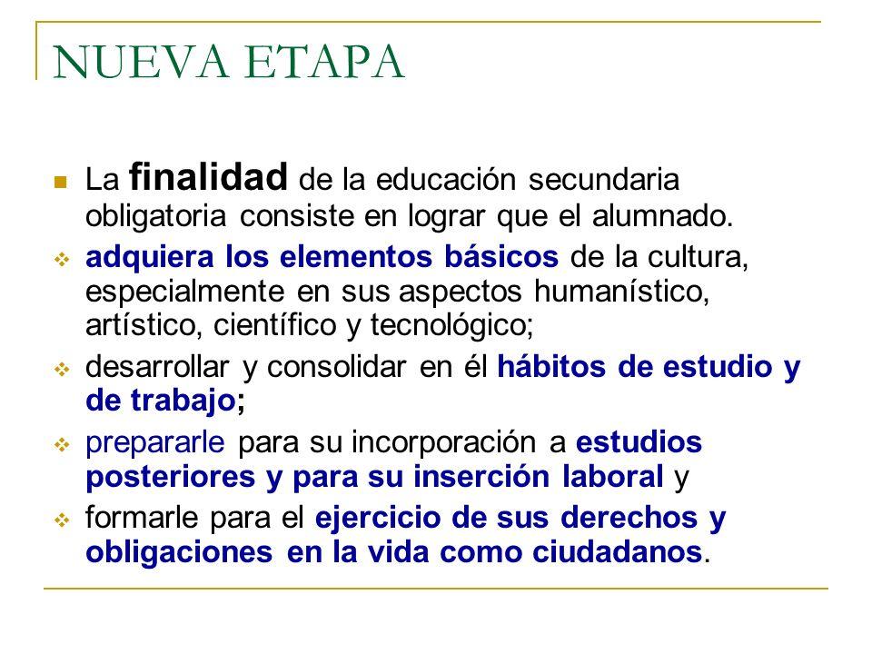 NUEVA ETAPA La finalidad de la educación secundaria obligatoria consiste en lograr que el alumnado.