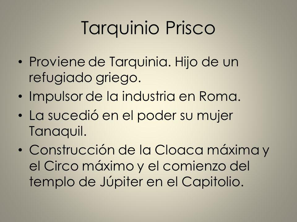 Tarquinio Prisco Proviene de Tarquinia. Hijo de un refugiado griego.