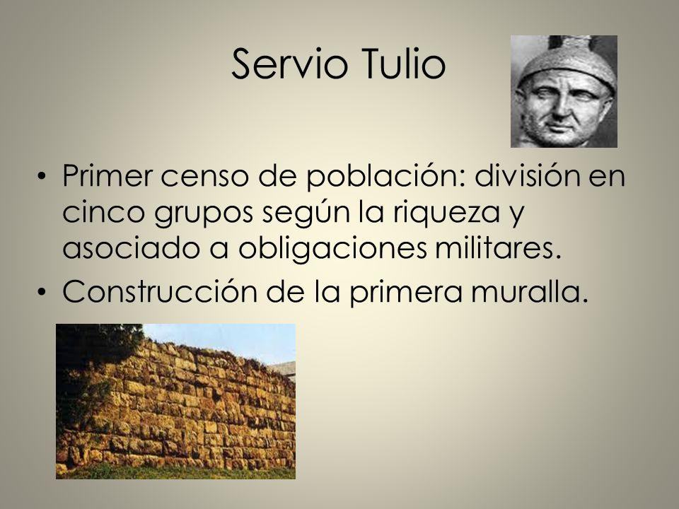 Servio Tulio Primer censo de población: división en cinco grupos según la riqueza y asociado a obligaciones militares.