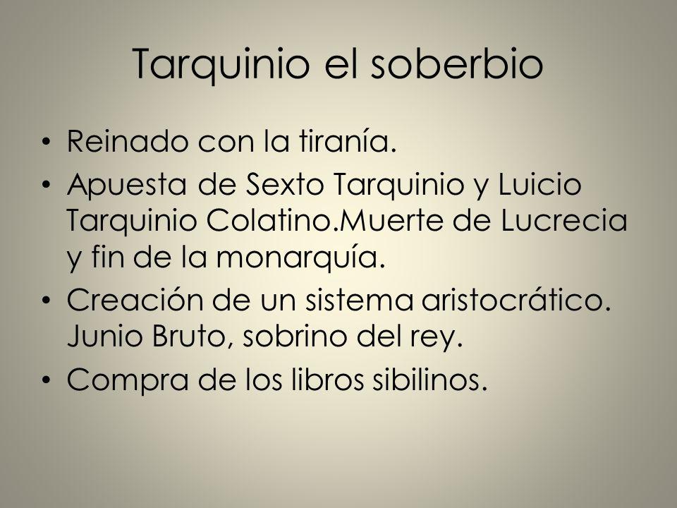 Tarquinio el soberbio Reinado con la tiranía.