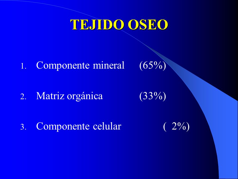 TEJIDO OSEO Componente mineral (65%) Matriz orgánica (33%)