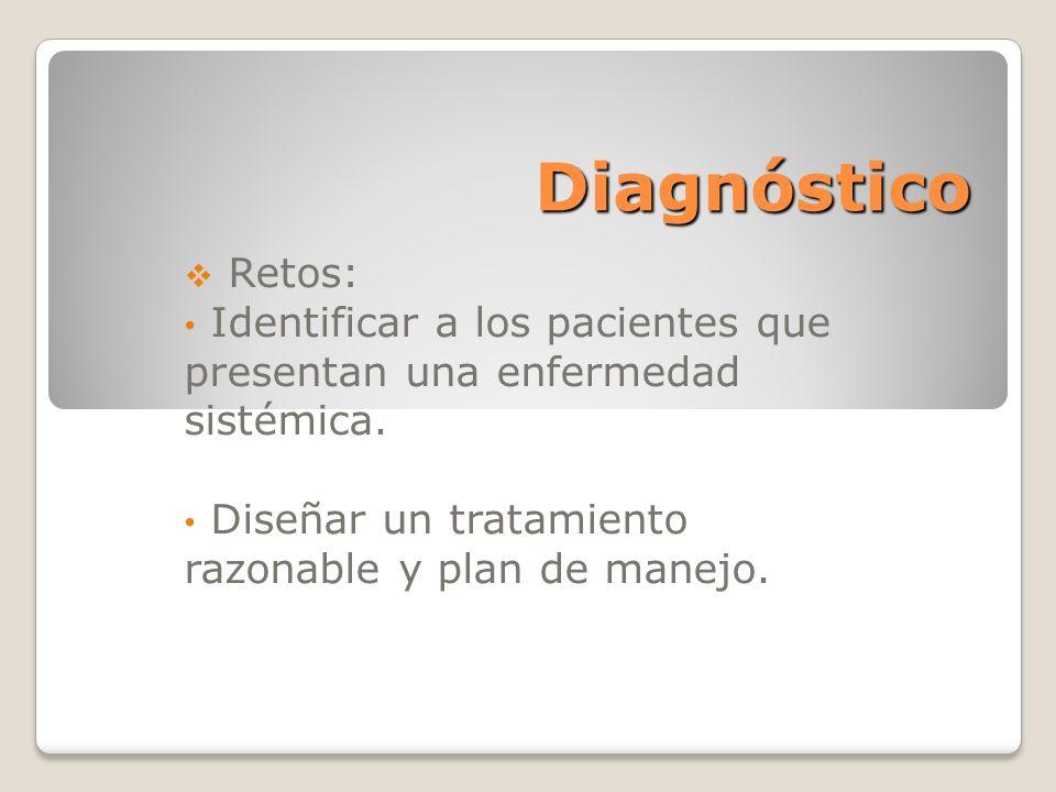 Diagnóstico Retos: Identificar a los pacientes que presentan una enfermedad sistémica.