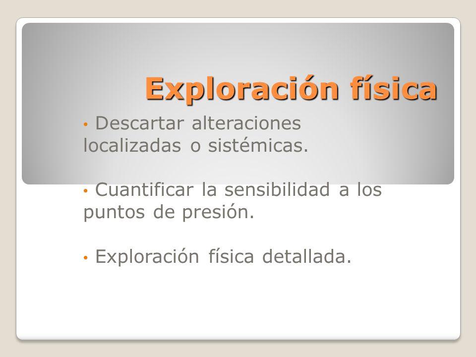 Exploración física Descartar alteraciones localizadas o sistémicas.