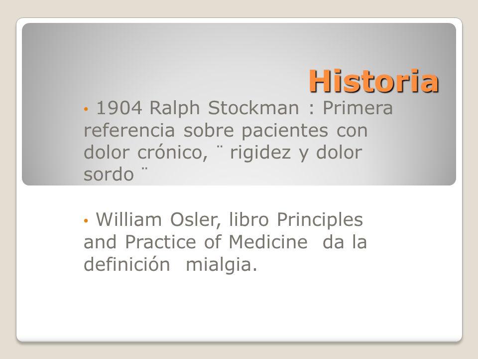 Historia 1904 Ralph Stockman : Primera referencia sobre pacientes con dolor crónico, ¨ rigidez y dolor sordo ¨