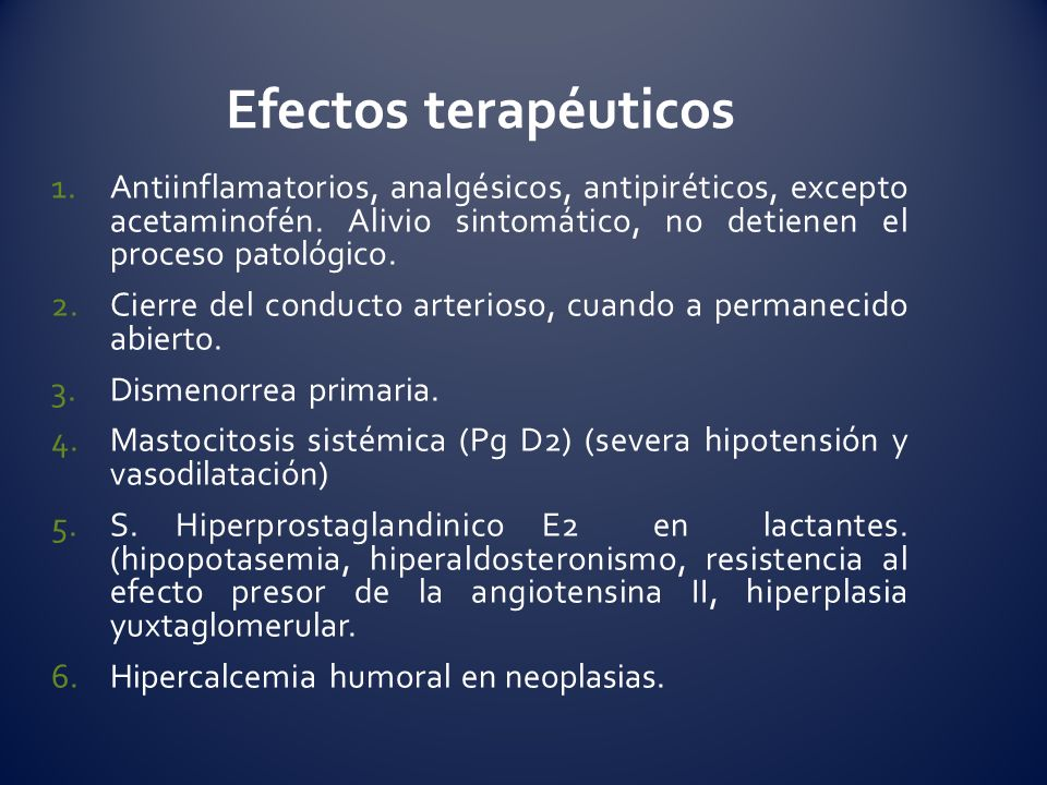 Efectos terapéuticos Antiinflamatorios, analgésicos, antipiréticos, excepto acetaminofén. Alivio sintomático, no detienen el proceso patológico.