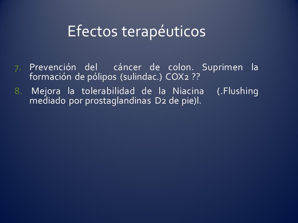 Efectos terapéuticos Prevención del cáncer de colon. Suprimen la formación de pólipos (sulindac.) COX2