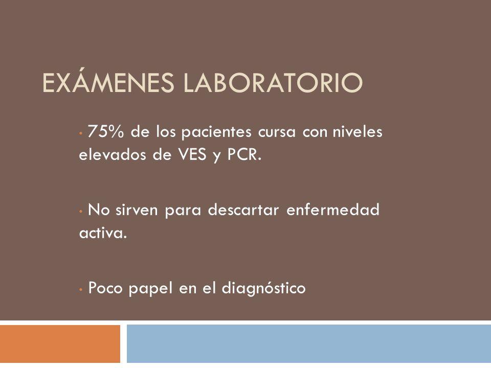 Exámenes laboratorio75% de los pacientes cursa con niveles elevados de VES y PCR. No sirven para descartar enfermedad activa.