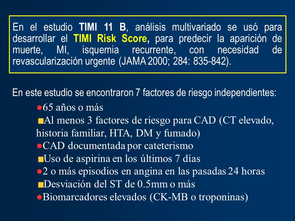 En el estudio TIMI 11 B, análisis multivariado se usó para desarrollar el TIMI Risk Score, para predecir la aparición de muerte, MI, isquemia recurrente, con necesidad de revascularización urgente (JAMA 2000; 284: 835-842).
