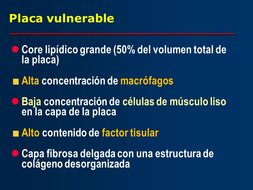 Placa vulnerable Core lipídico grande (50% del volumen total de la placa) Alta concentración de macrófagos.