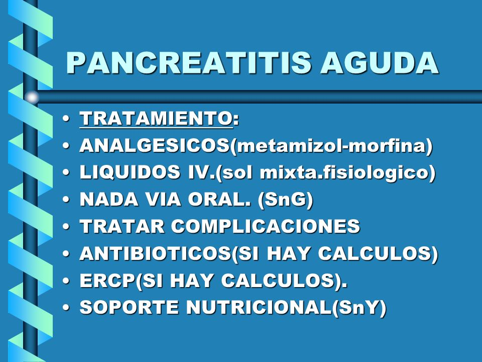 PANCREATITIS AGUDA TRATAMIENTO: ANALGESICOS(metamizol-morfina)