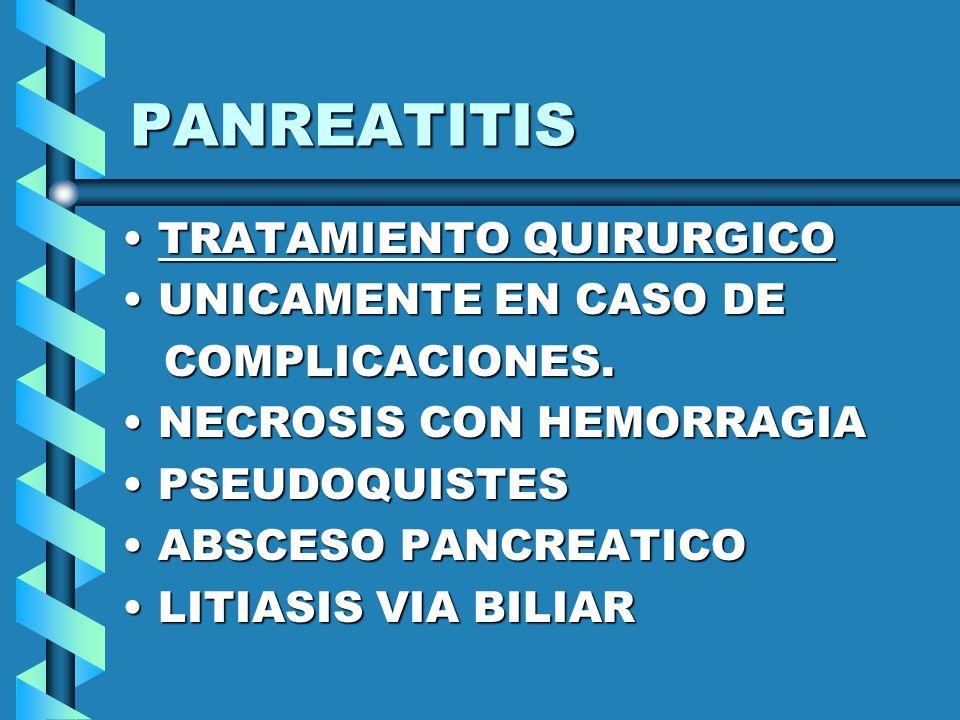 PANREATITIS TRATAMIENTO QUIRURGICO UNICAMENTE EN CASO DE