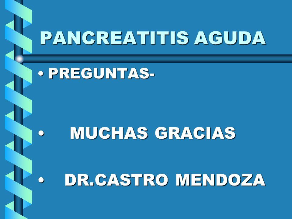 PANCREATITIS AGUDA PREGUNTAS- MUCHAS GRACIAS DR.CASTRO MENDOZA