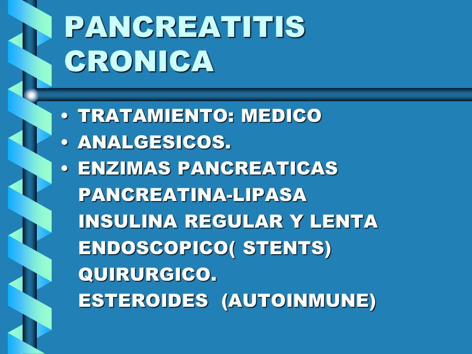PANCREATITIS CRONICA TRATAMIENTO: MEDICO ANALGESICOS.