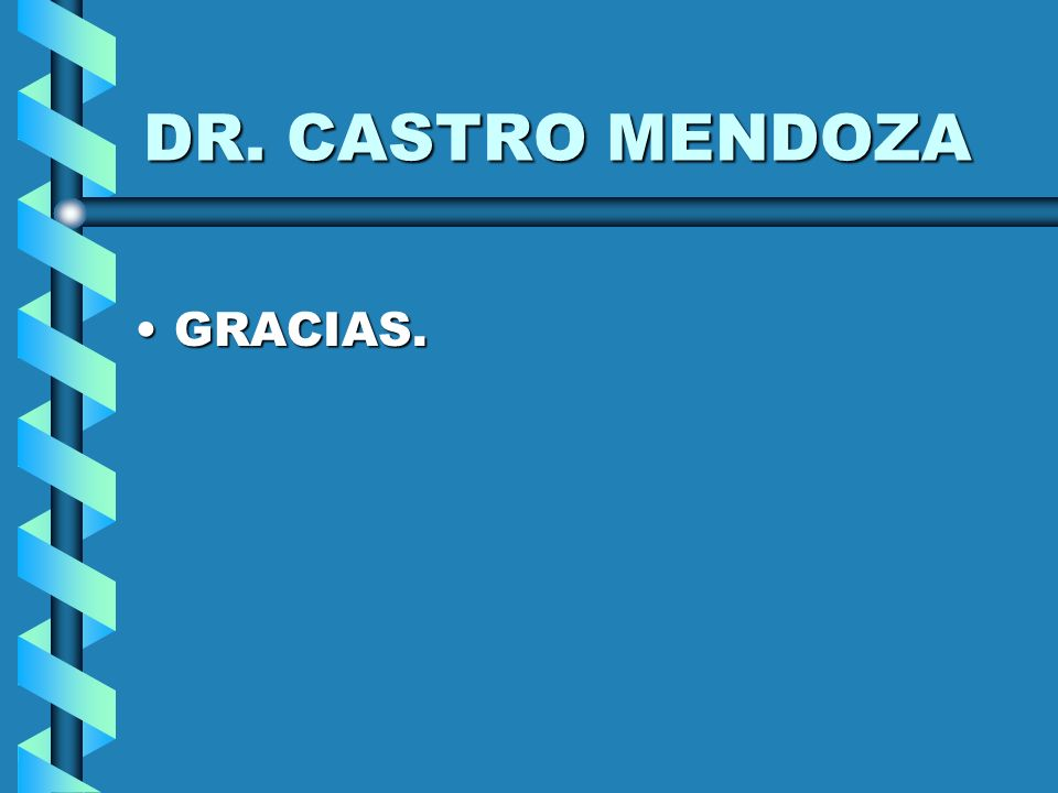 DR. CASTRO MENDOZA GRACIAS.