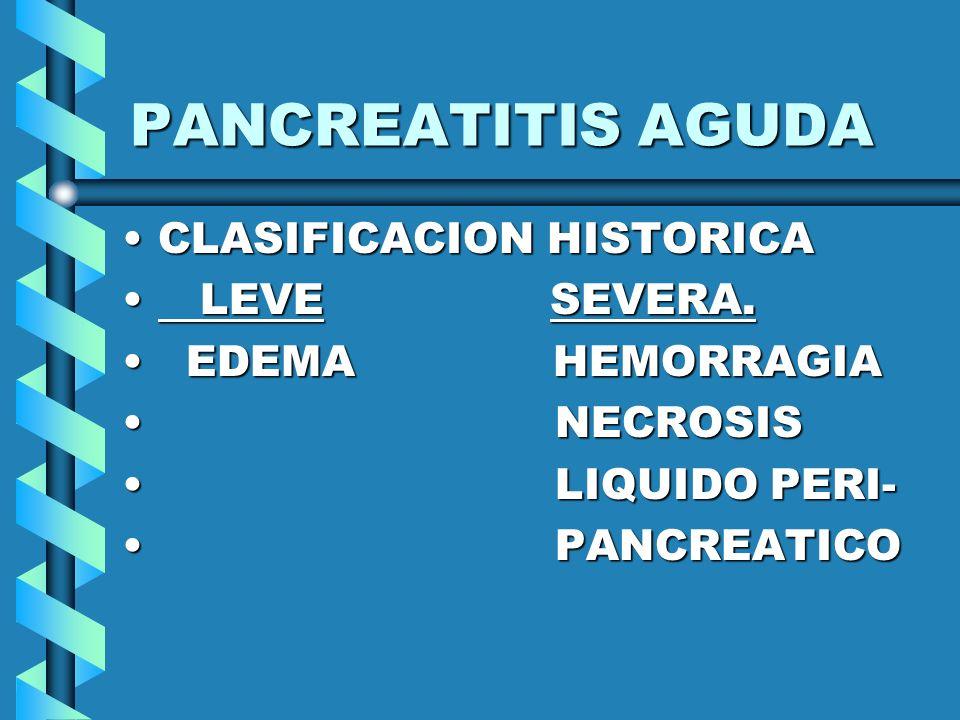 PANCREATITIS AGUDA CLASIFICACION HISTORICA LEVE SEVERA.