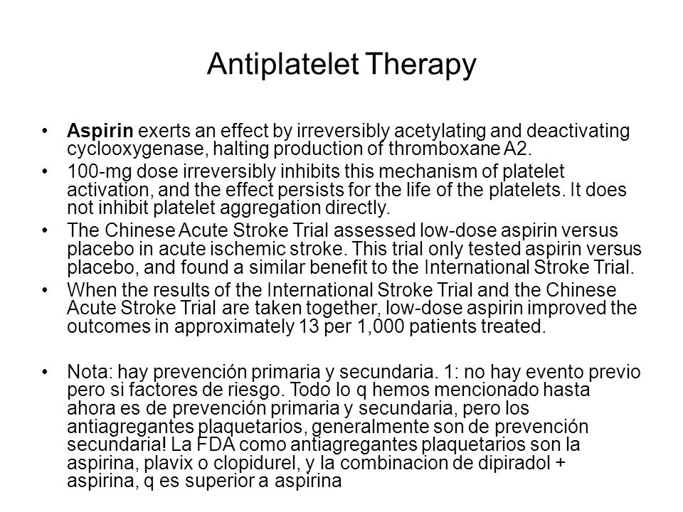 Antiplatelet Therapy Aspirin exerts an effect by irreversibly acetylating and deactivating cyclooxygenase, halting production of thromboxane A2.