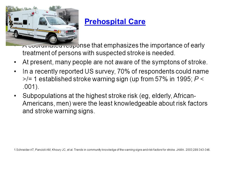 Prehospital Care A coordinated response that emphasizes the importance of early treatment of persons with suspected stroke is needed.