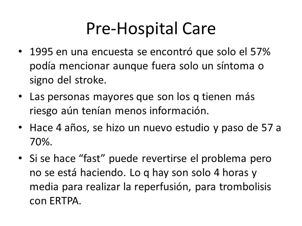Pre-Hospital Care1995 en una encuesta se encontró que solo el 57% podía mencionar aunque fuera solo un síntoma o signo del stroke.