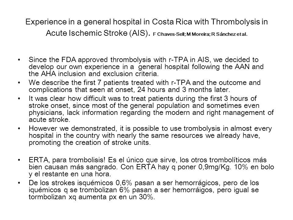 Experience in a general hospital in Costa Rica with Thrombolysis in Acute Ischemic Stroke (AIS). F Chaves-Sell; M Moreira; R Sánchez et al.