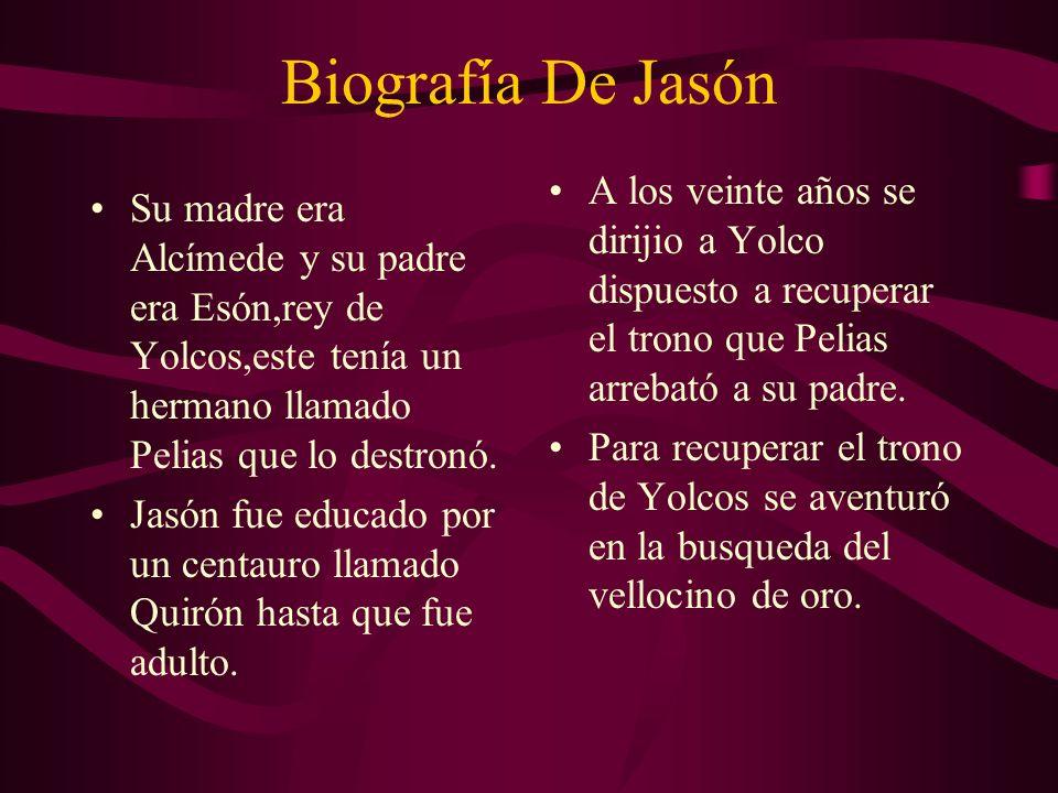 Biografía De Jasón A los veinte años se dirijio a Yolco dispuesto a recuperar el trono que Pelias arrebató a su padre.