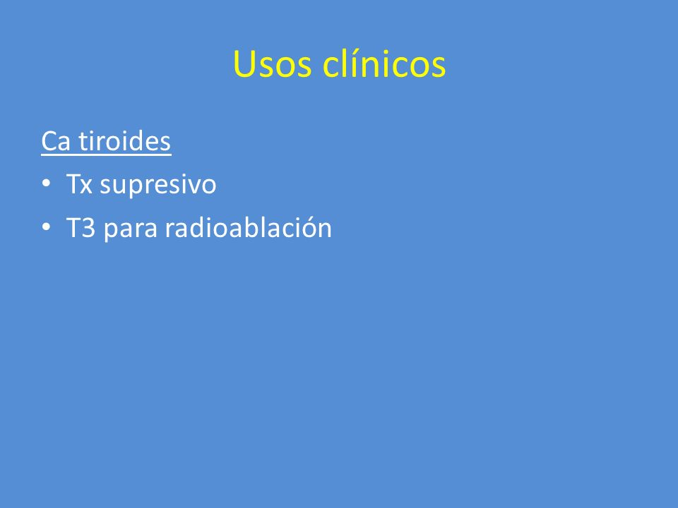 Usos clínicos Ca tiroides Tx supresivo T3 para radioablación