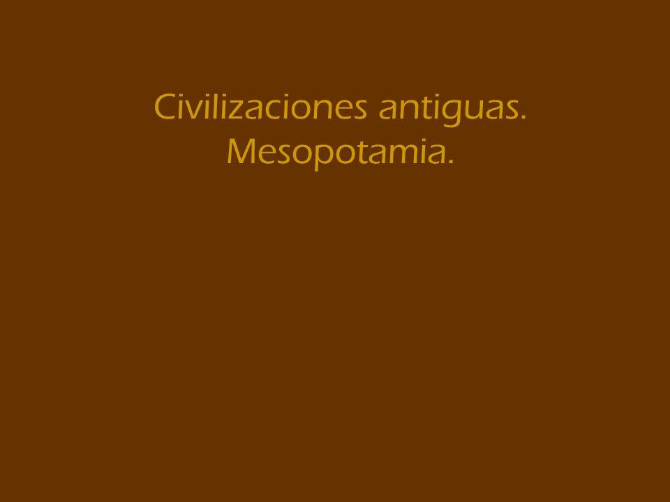 Civilizaciones antiguas. Mesopotamia.