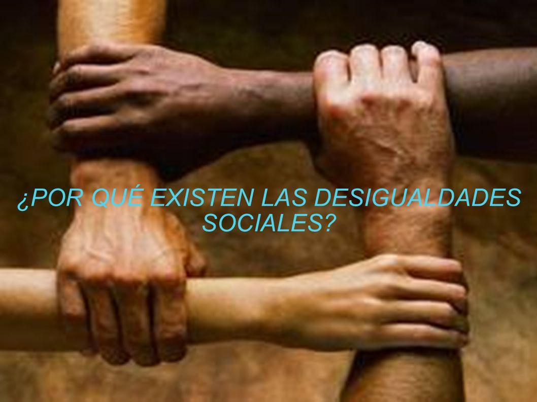 ¿POR QUÉ EXISTEN LAS DESIGUALDADES SOCIALES