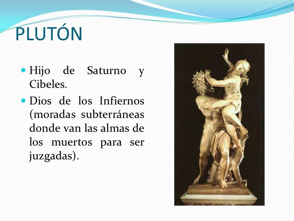 PLUTÓN Hijo de Saturno y Cibeles.