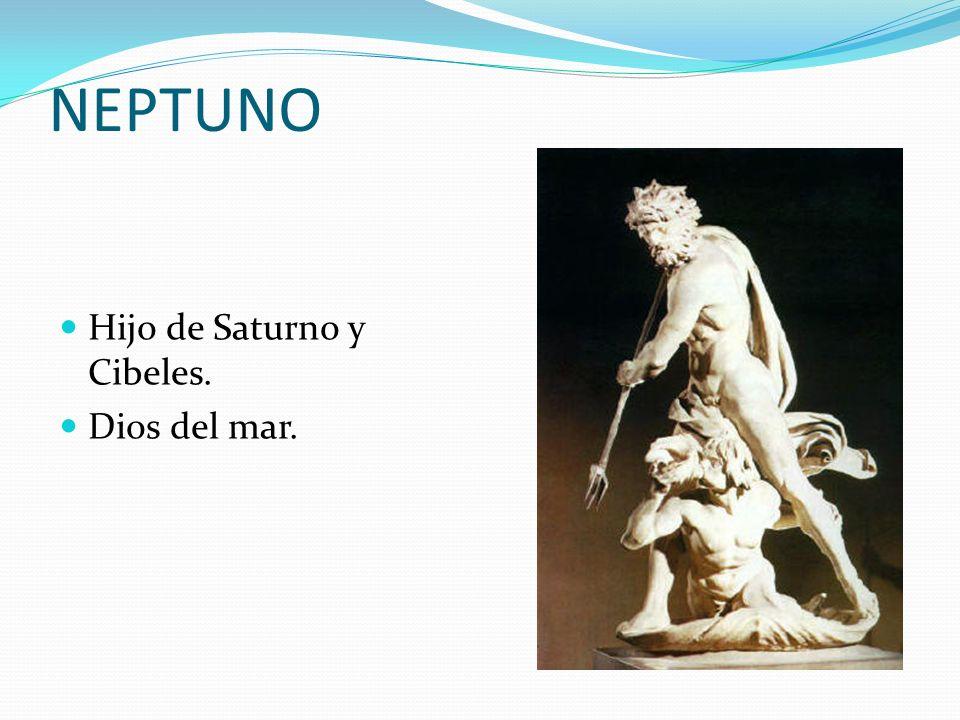 NEPTUNO Hijo de Saturno y Cibeles. Dios del mar.