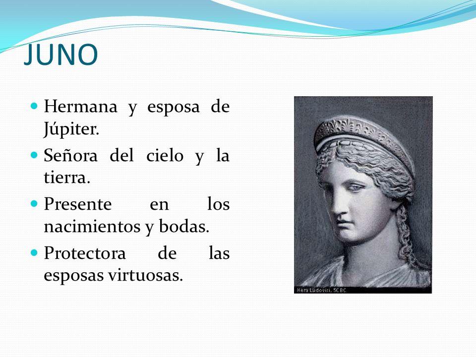 JUNO Hermana y esposa de Júpiter. Señora del cielo y la tierra.
