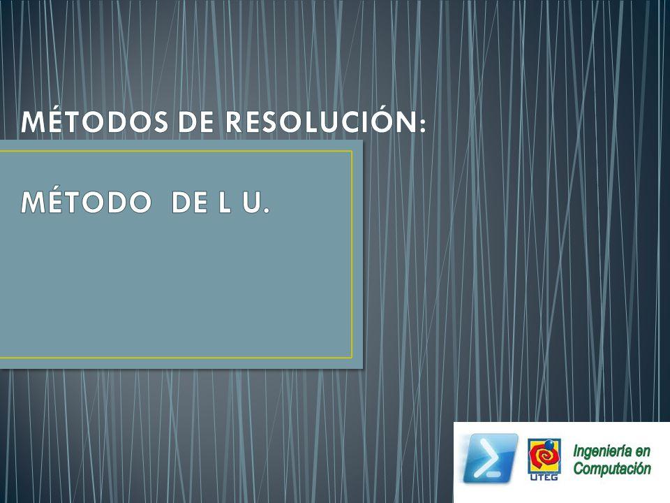 MÉTODOS DE RESOLUCIÓN: MÉTODO DE L U.