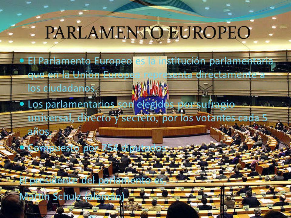 PARLAMENTO EUROPEO El Parlamento Europeo es la institución parlamentaria que en la Unión Europea representa directamente a los ciudadanos.
