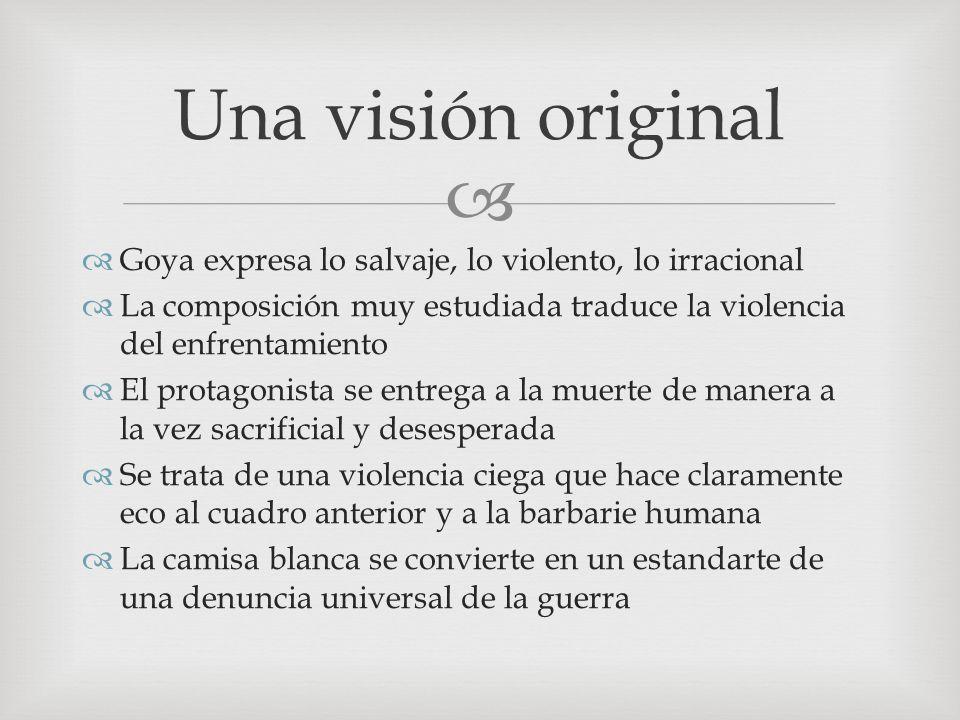 Una visión original Goya expresa lo salvaje, lo violento, lo irracional. La composición muy estudiada traduce la violencia del enfrentamiento.
