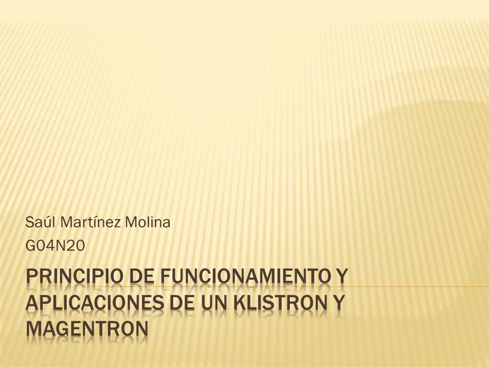 PRINCIPIO DE FUNCIONAMIENTO Y APLICACIONES DE UN KLISTRON Y MAGENTRON