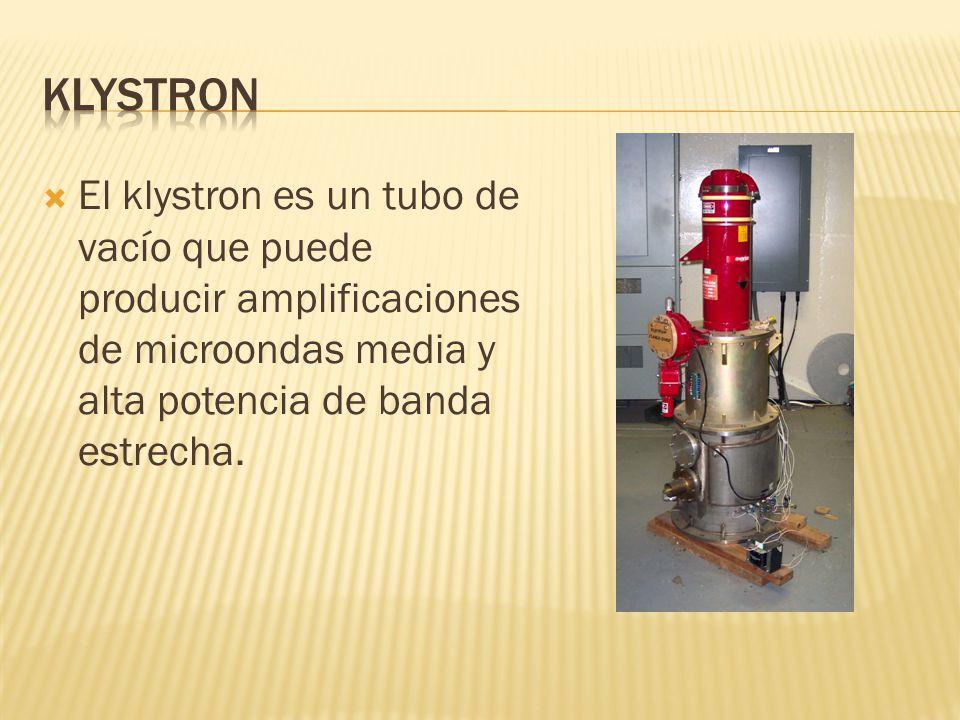 Klystron El klystron es un tubo de vacío que puede producir amplificaciones de microondas media y alta potencia de banda estrecha.